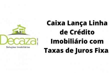Caixa lança linha de crédito imobiliário com taxa de juros fixa